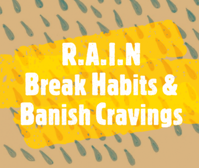 RAIN Method for breaking habits and cravings
