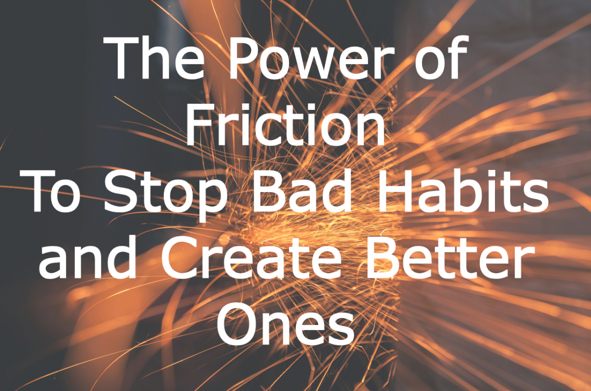 The power of friction to stop bad habits and create better ones